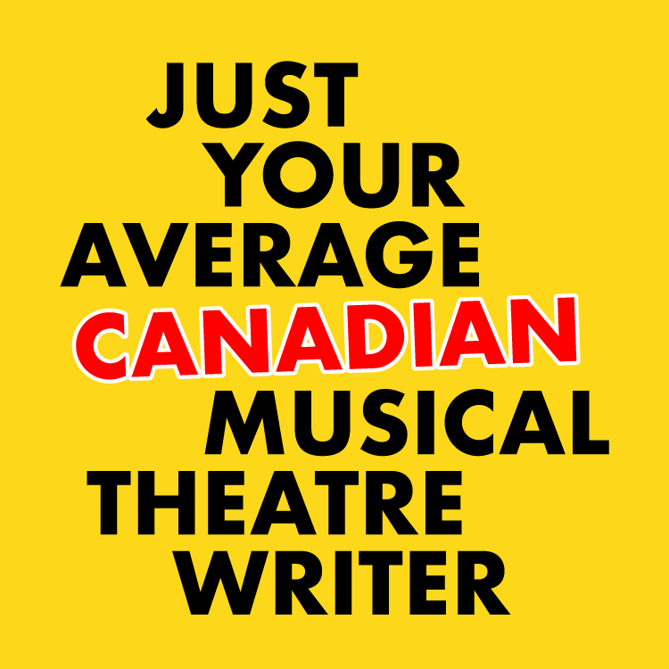 Just Your Average Canadian Musical Theatre Writer